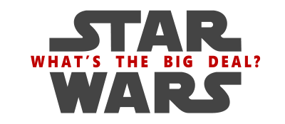 Star Wars: What's The Big Deal?